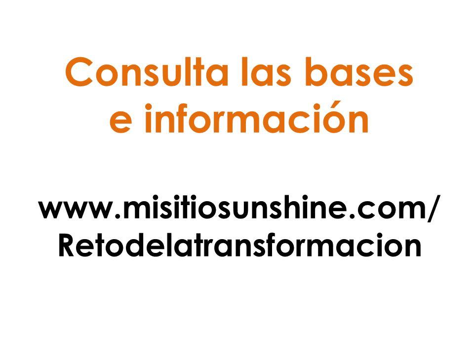 Consulta las bases e información www.misitiosunshine.com/ Retodelatransformacion