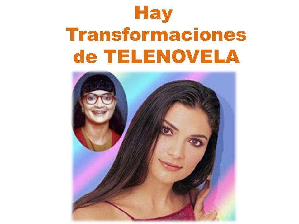 Hay Transformaciones de TELENOVELA