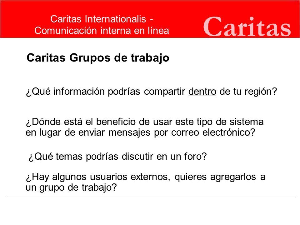 Caritas Caritas Grupos de trabajo ¿Qué información podrías compartir dentro de tu región? ¿Dónde está el beneficio de usar este tipo de sistema en lug