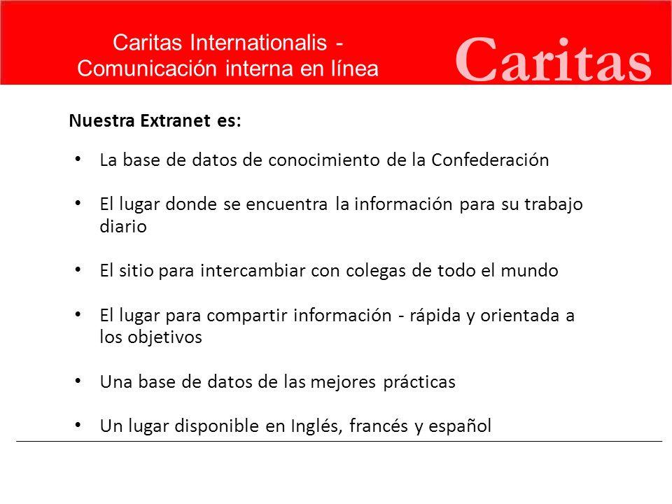 Caritas Nuestra Extranet es: La base de datos de conocimiento de la Confederación El lugar donde se encuentra la información para su trabajo diario El
