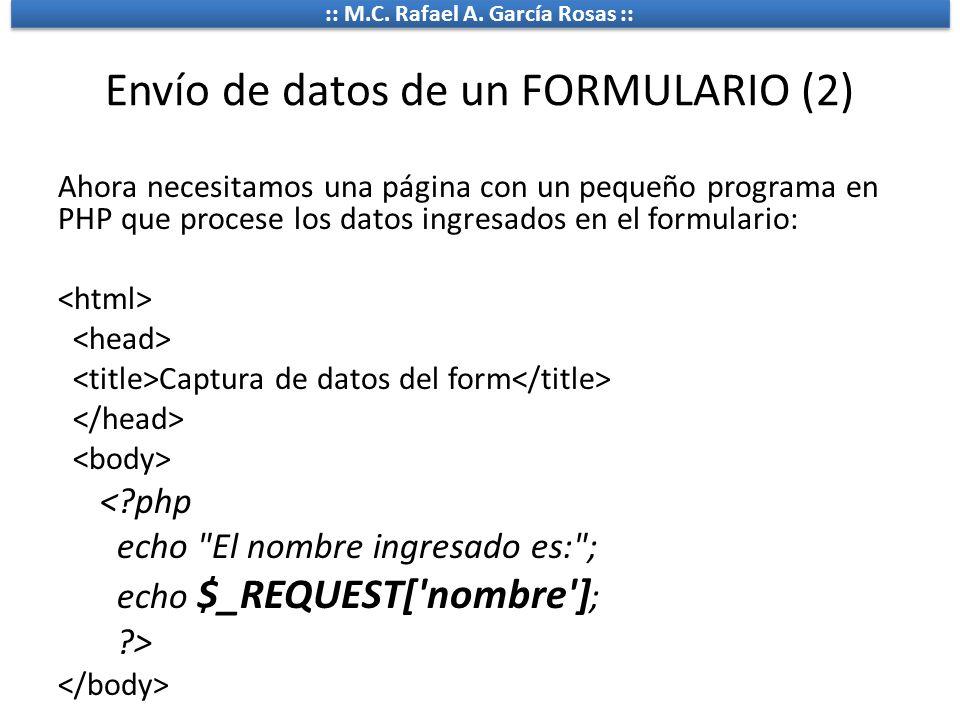 :: M.C. Rafael A. García Rosas :: Envío de datos de un FORMULARIO (2) Ahora necesitamos una página con un pequeño programa en PHP que procese los dato