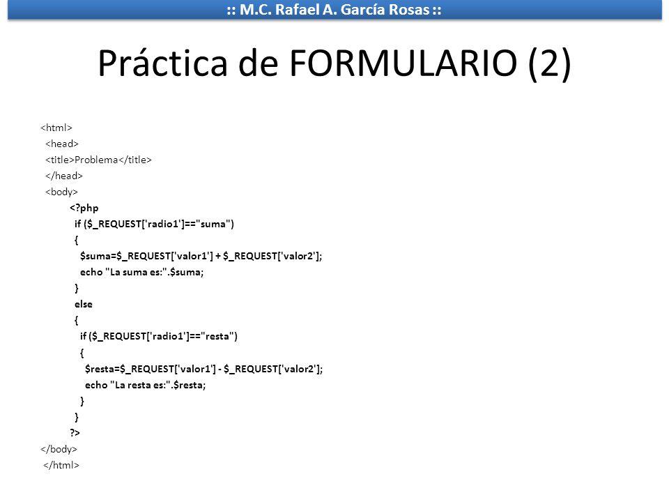 :: M.C. Rafael A. García Rosas :: Práctica de FORMULARIO (2) Problema <?php if ($_REQUEST['radio1']==