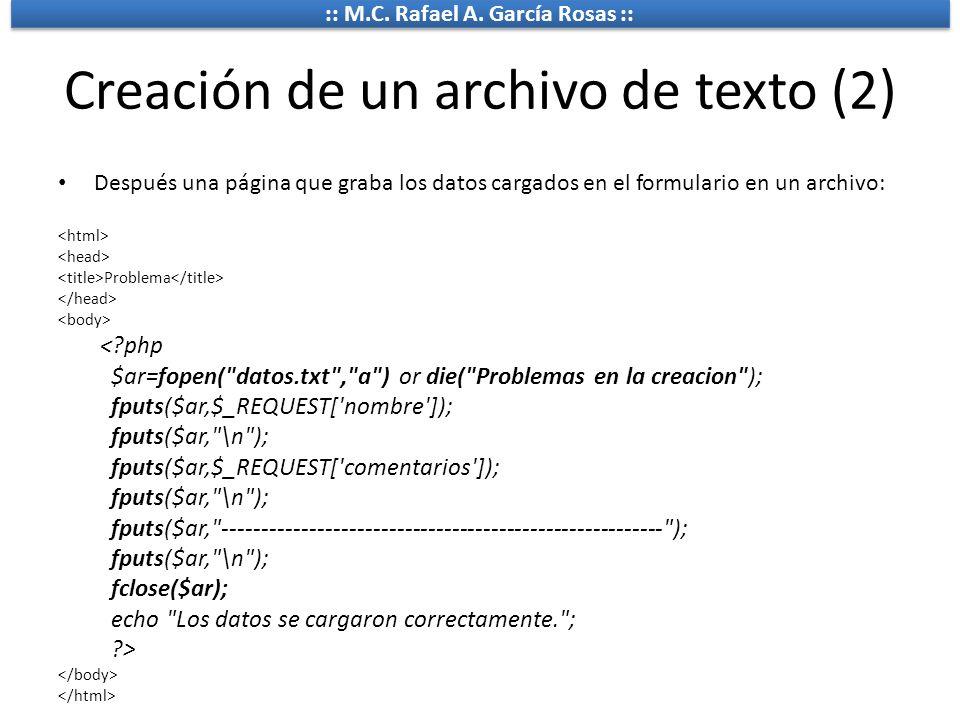 :: M.C. Rafael A. García Rosas :: Creación de un archivo de texto (2) Después una página que graba los datos cargados en el formulario en un archivo: