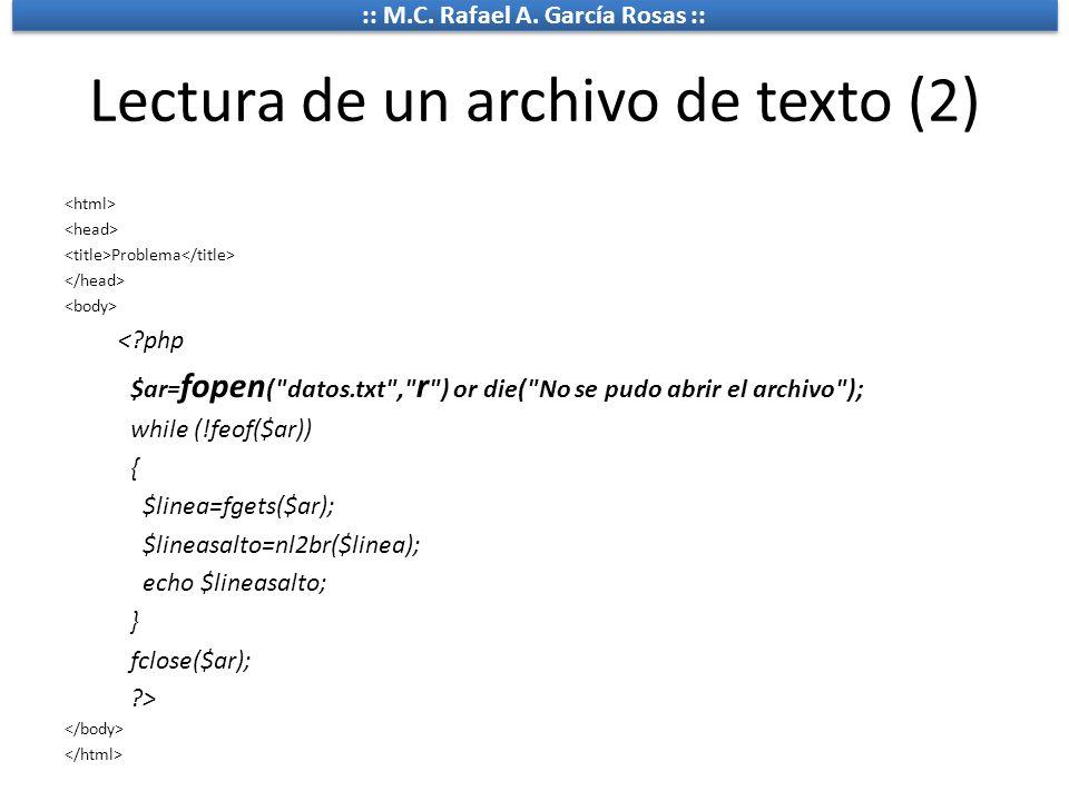 :: M.C. Rafael A. García Rosas :: Lectura de un archivo de texto (2) Problema <?php $ar= fopen (