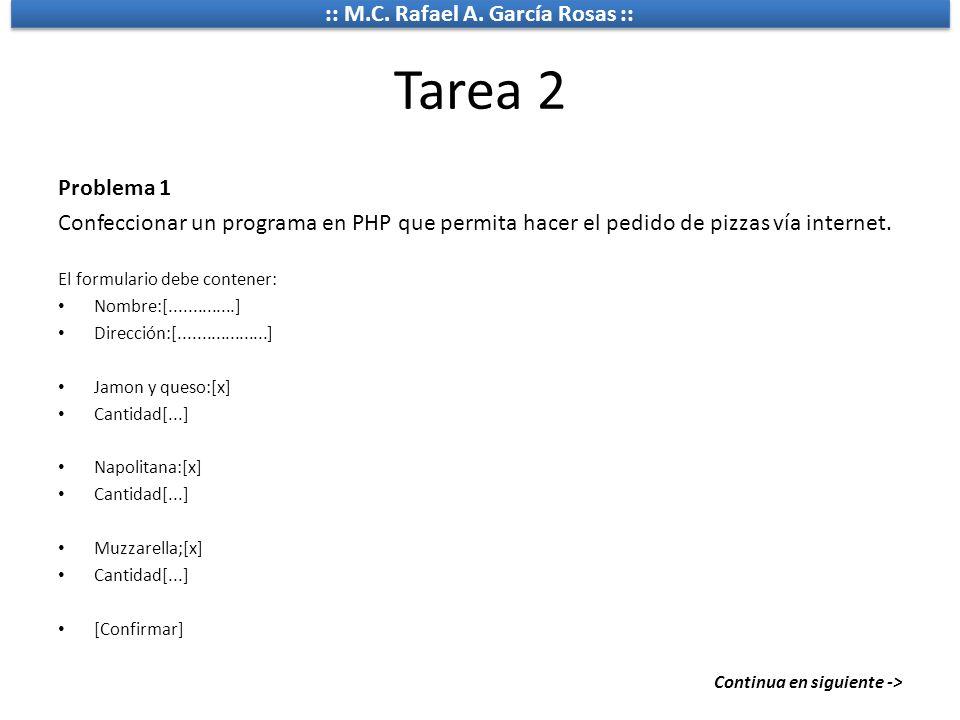 :: M.C. Rafael A. García Rosas :: Tarea 2 Problema 1 Confeccionar un programa en PHP que permita hacer el pedido de pizzas vía internet. El formulario