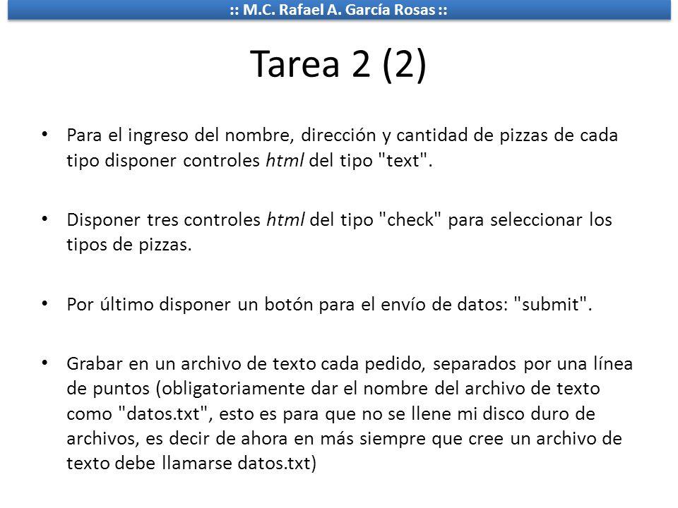:: M.C. Rafael A. García Rosas :: Tarea 2 (2) Para el ingreso del nombre, dirección y cantidad de pizzas de cada tipo disponer controles html del tipo