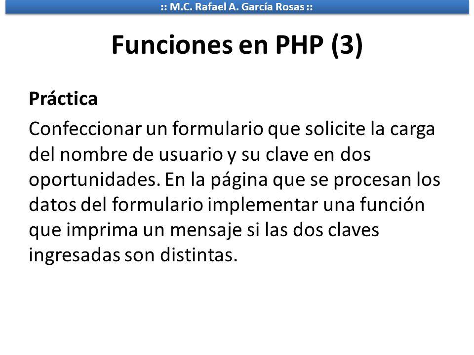:: M.C. Rafael A. García Rosas :: Funciones en PHP (3) Práctica Confeccionar un formulario que solicite la carga del nombre de usuario y su clave en d