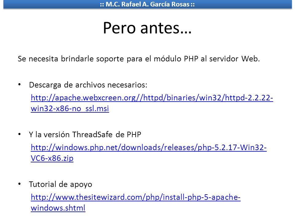 :: M.C. Rafael A. García Rosas :: Pero antes… Se necesita brindarle soporte para el módulo PHP al servidor Web. Descarga de archivos necesarios: http: