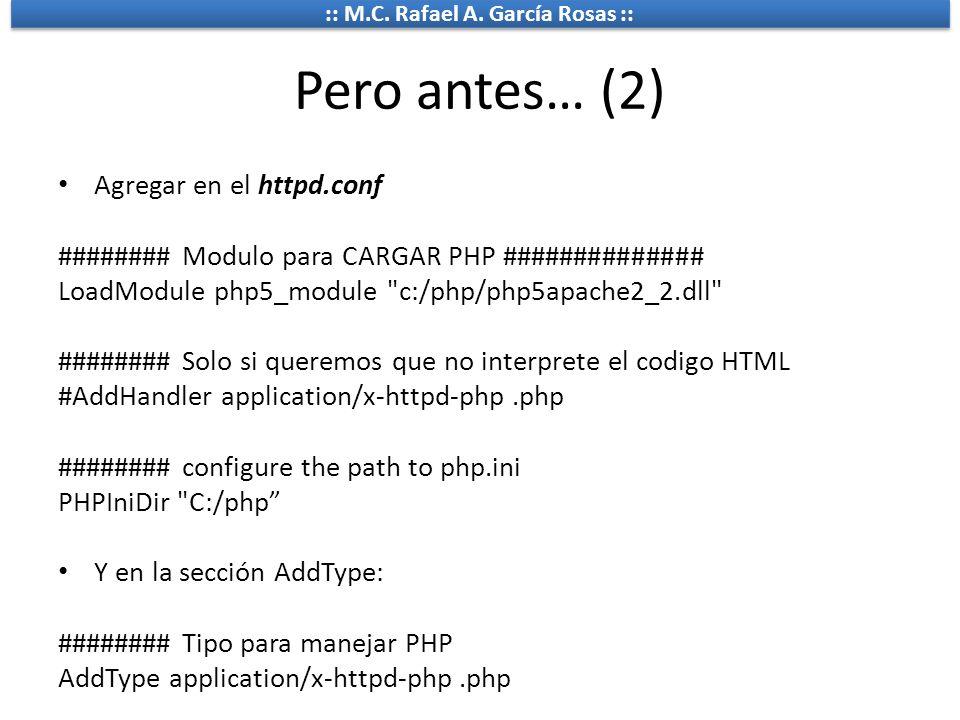 :: M.C. Rafael A. García Rosas :: Pero antes… (2) Agregar en el httpd.conf ######## Modulo para CARGAR PHP ############## LoadModule php5_module