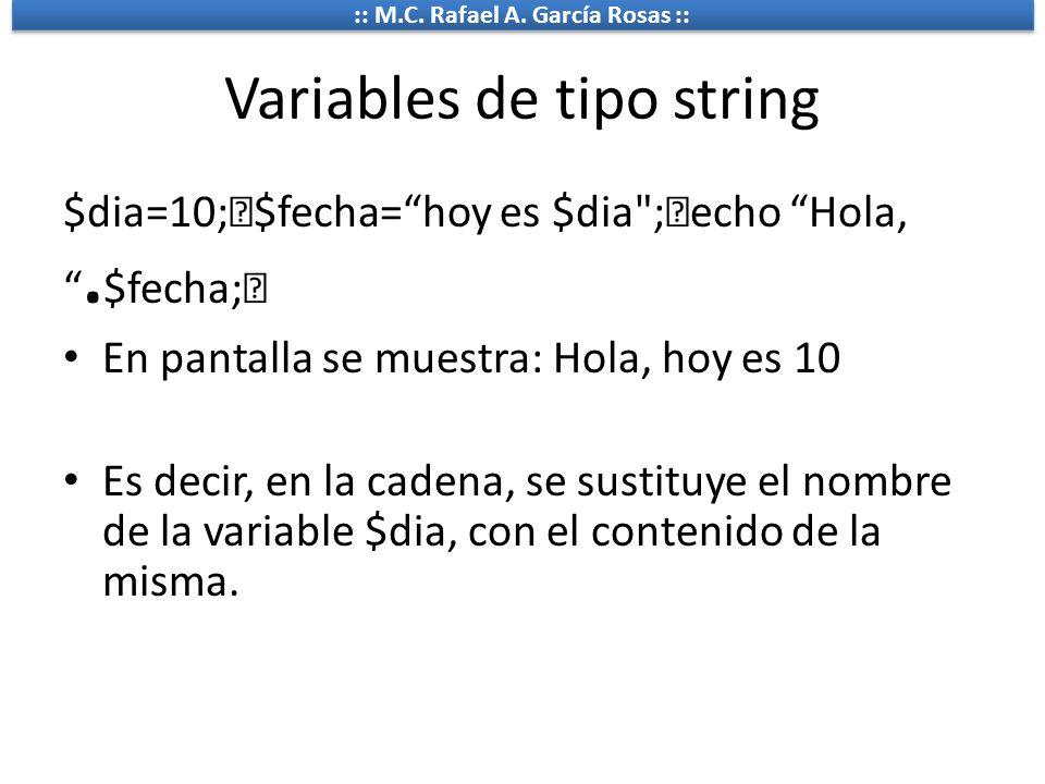 :: M.C. Rafael A. García Rosas :: Variables de tipo string $dia=10; $fecha=hoy es $dia