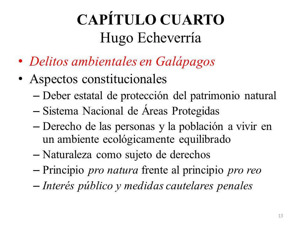 CAPÍTULO CUARTO Hugo Echeverría Delitos ambientales en Galápagos Aspectos constitucionales – Deber estatal de protección del patrimonio natural – Sist