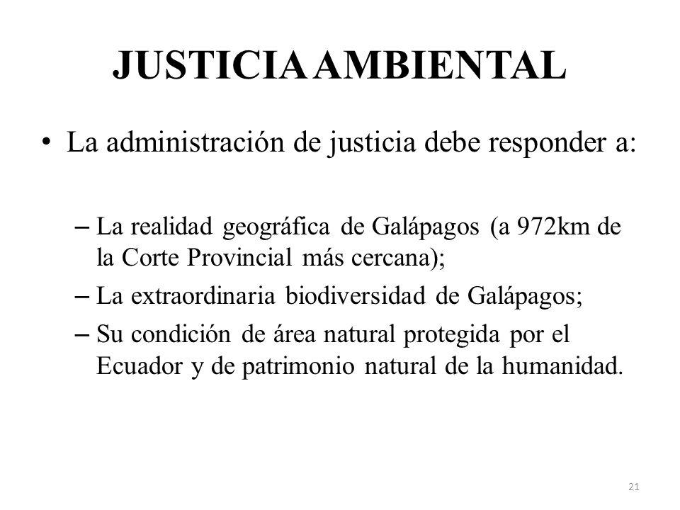 JUSTICIA AMBIENTAL La administración de justicia debe responder a: – La realidad geográfica de Galápagos (a 972km de la Corte Provincial más cercana);