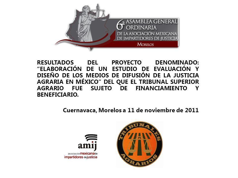 RESULTADOS DEL PROYECTO DENOMINADO: ELABORACIÓN DE UN ESTUDIO DE EVALUACIÓN Y DISEÑO DE LOS MEDIOS DE DIFUSIÓN DE LA JUSTICIA AGRARIA EN MÉXICO DEL QU
