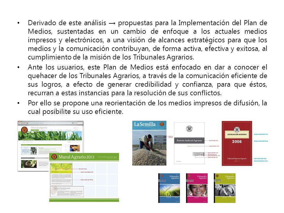Derivado de este análisis propuestas para la Implementación del Plan de Medios, sustentadas en un cambio de enfoque a los actuales medios impresos y e