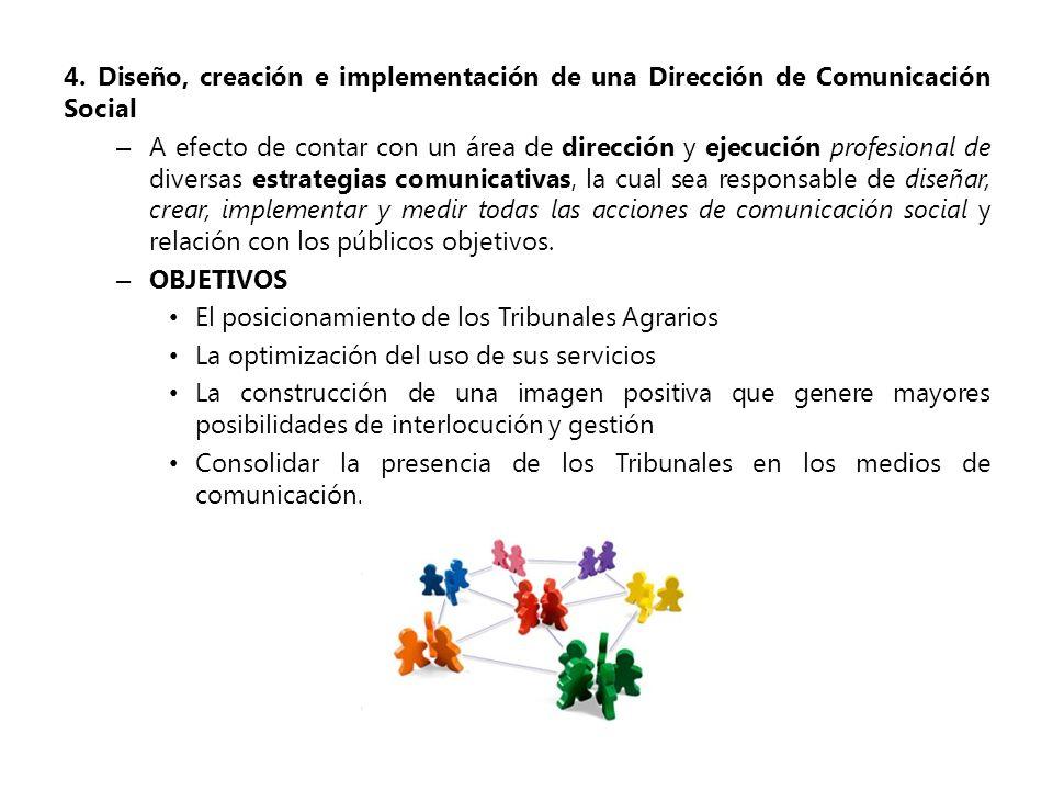 4. Diseño, creación e implementación de una Dirección de Comunicación Social – A efecto de contar con un área de dirección y ejecución profesional de