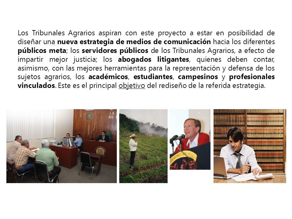 Los Tribunales Agrarios aspiran con este proyecto a estar en posibilidad de diseñar una nueva estrategia de medios de comunicación hacia los diferente