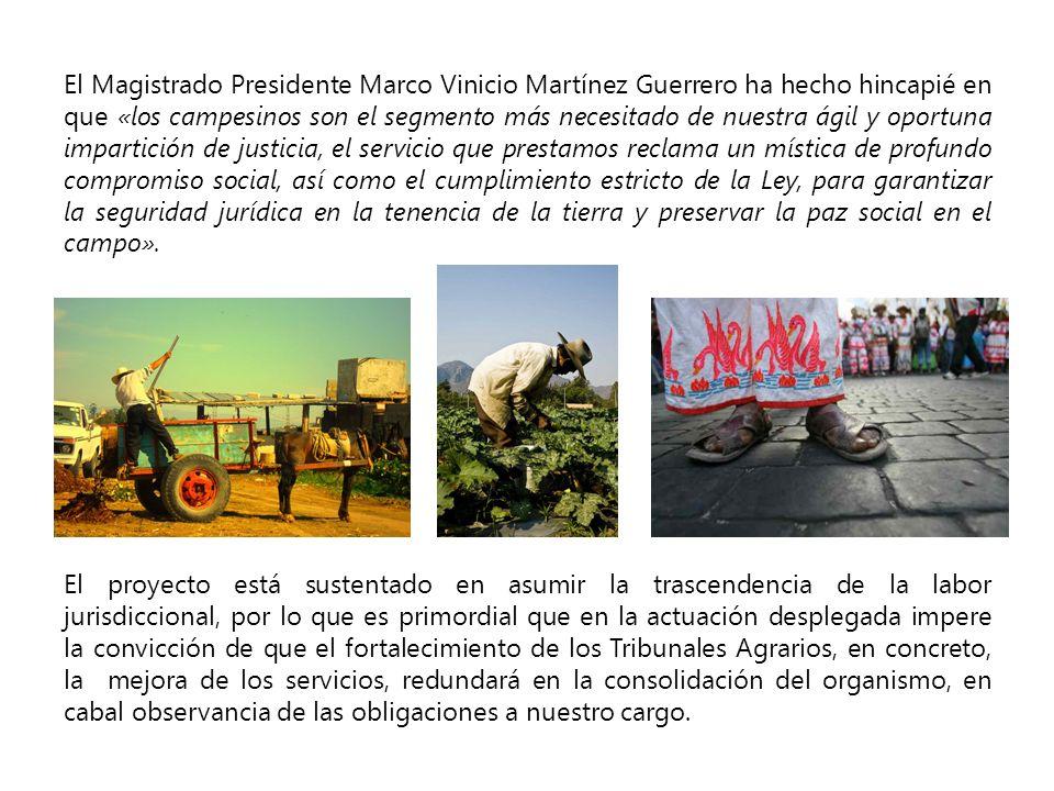 El Magistrado Presidente Marco Vinicio Martínez Guerrero ha hecho hincapié en que «los campesinos son el segmento más necesitado de nuestra ágil y opo
