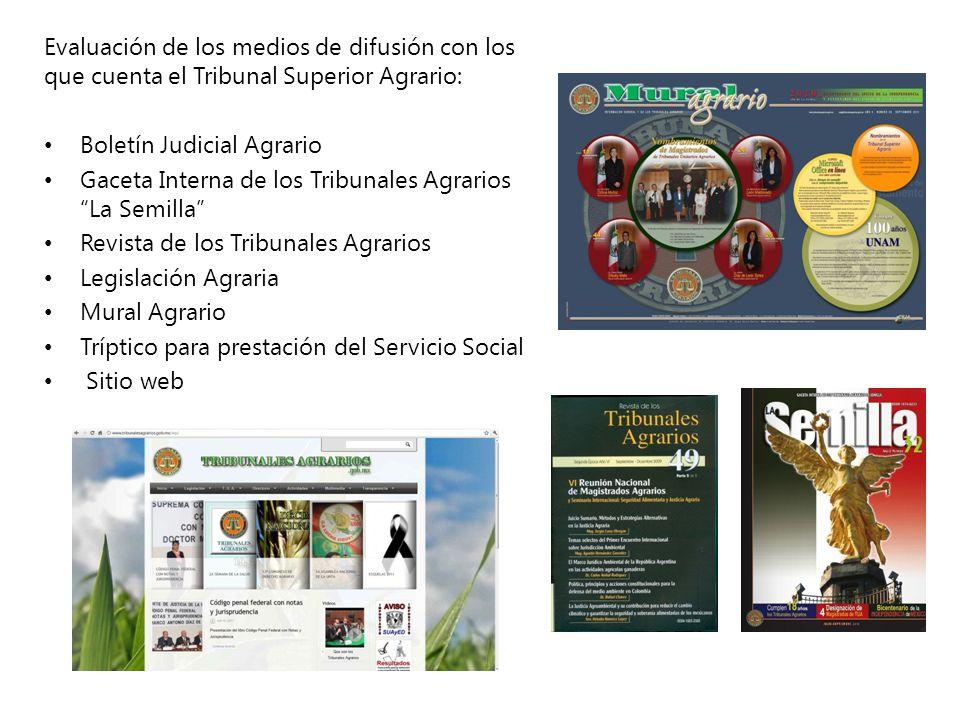 Evaluación de los medios de difusión con los que cuenta el Tribunal Superior Agrario: Boletín Judicial Agrario Gaceta Interna de los Tribunales Agrari