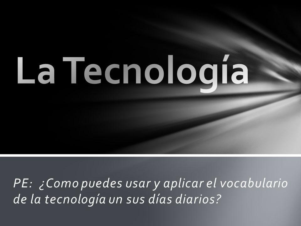 PE: ¿Como puedes usar y aplicar el vocabulario de la tecnología un sus días diarios