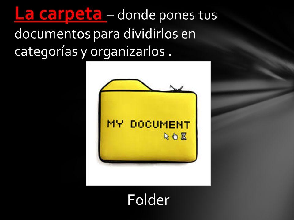 Folder La carpeta – donde pones tus documentos para dividirlos en categorías y organizarlos.