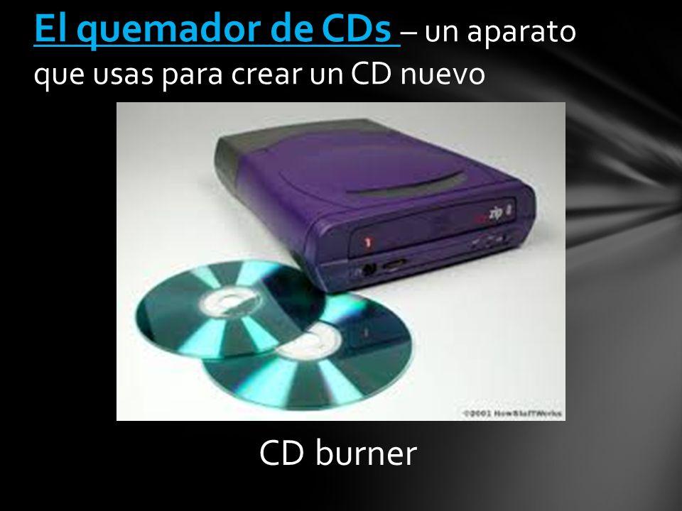CD burner El quemador de CDs – un aparato que usas para crear un CD nuevo
