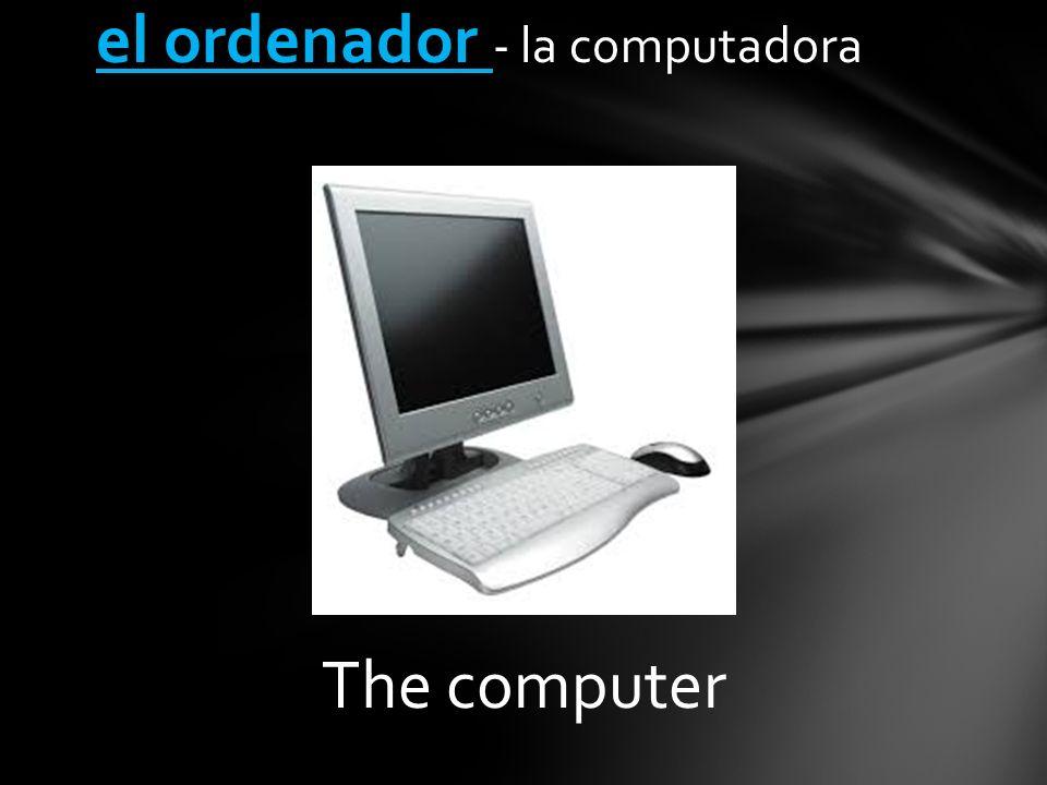 el ordenador - la computadora The computer
