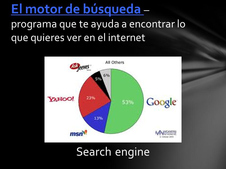Search engine El motor de búsqueda – programa que te ayuda a encontrar lo que quieres ver en el internet