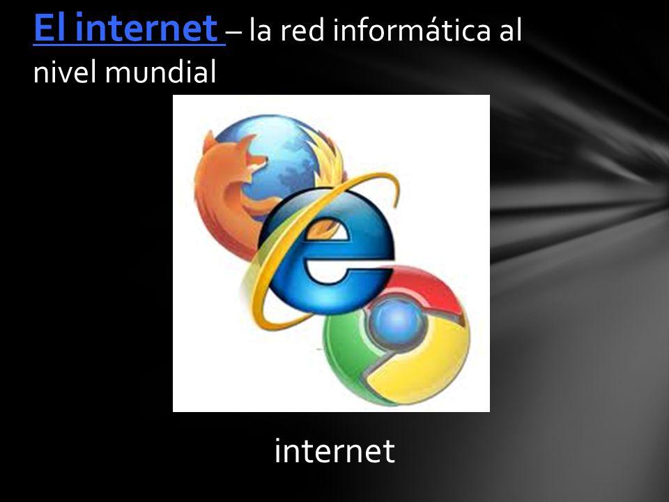 internet El internet – la red informática al nivel mundial