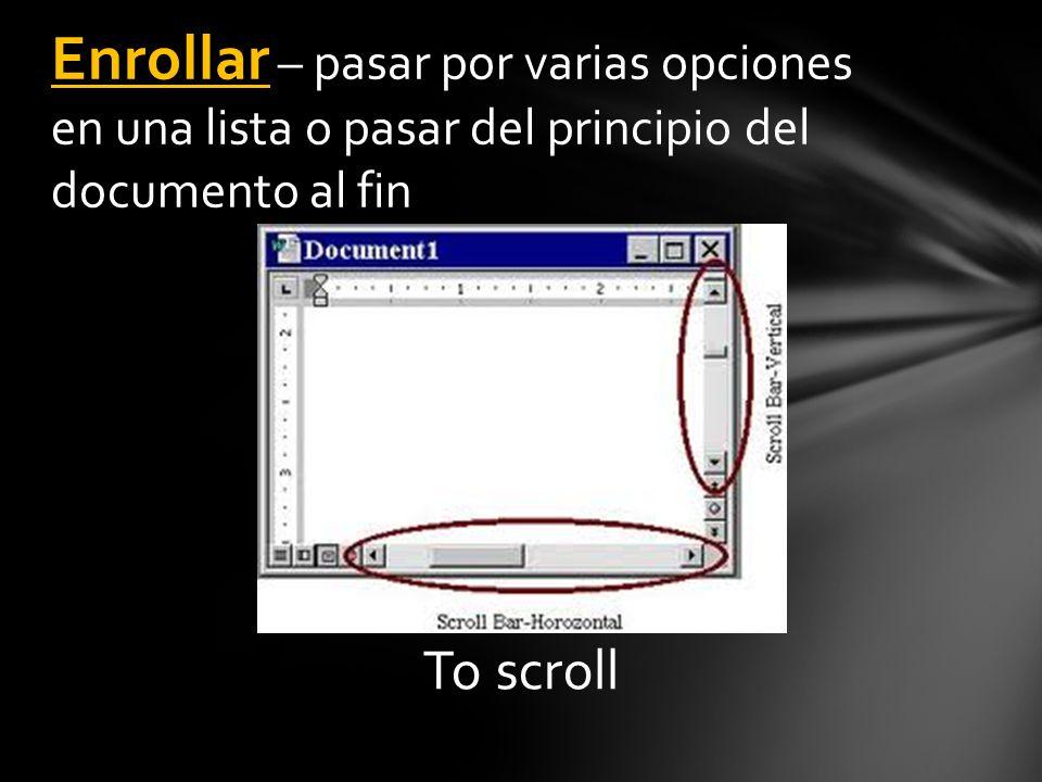 To scroll Enrollar – pasar por varias opciones en una lista o pasar del principio del documento al fin