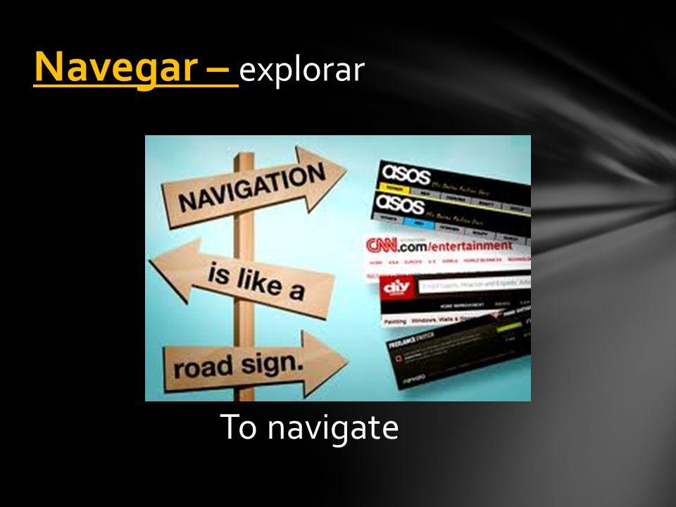 To navigate Navegar – explorar