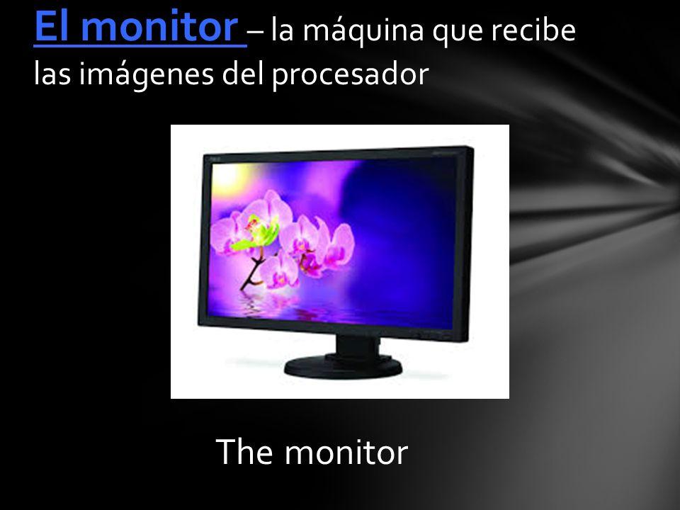The monitor El monitor – la máquina que recibe las imágenes del procesador
