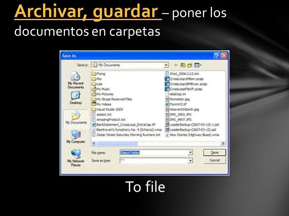 To file Archivar, guardar – poner los documentos en carpetas