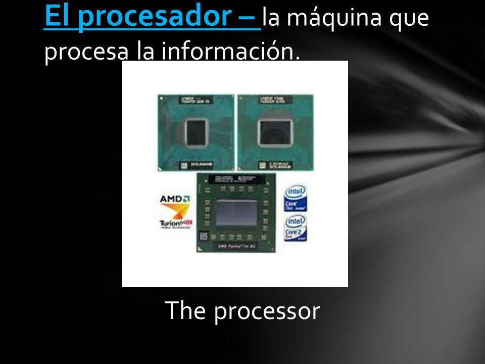 The processor El procesador – la máquina que procesa la información.