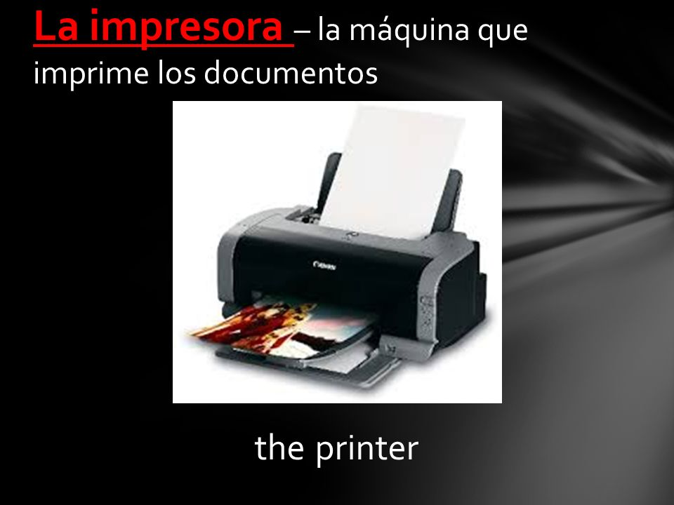 the printer La impresora – la máquina que imprime los documentos