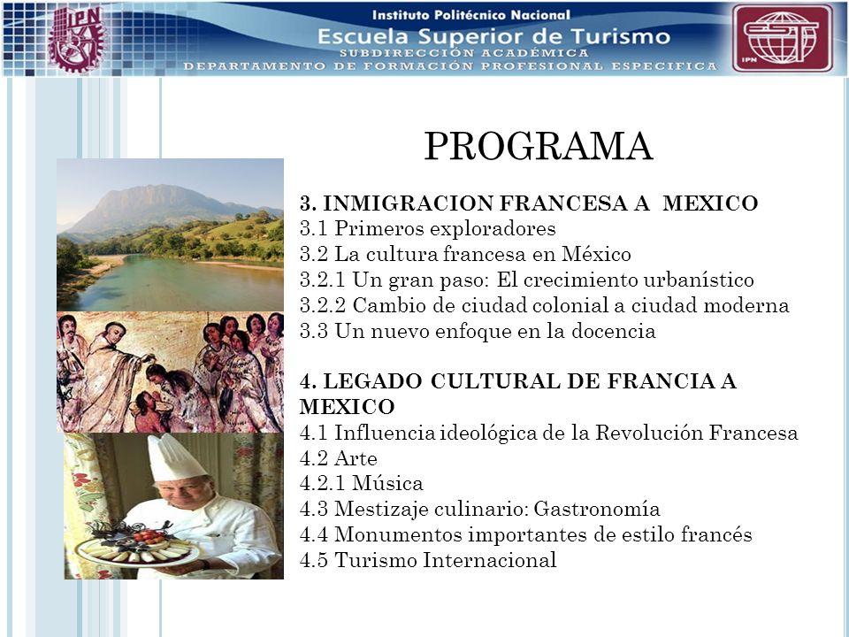 PROGRAMA 3. INMIGRACION FRANCESA A MEXICO 3.1 Primeros exploradores 3.2 La cultura francesa en México 3.2.1 Un gran paso: El crecimiento urbanístico 3