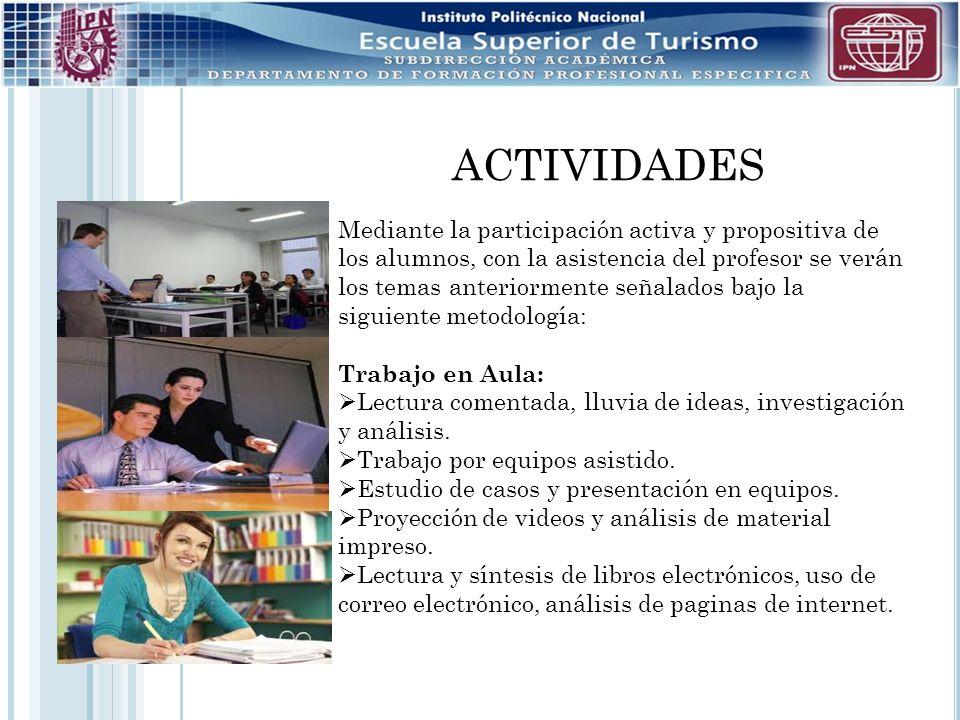 ACTIVIDADES Mediante la participación activa y propositiva de los alumnos, con la asistencia del profesor se verán los temas anteriormente señalados b