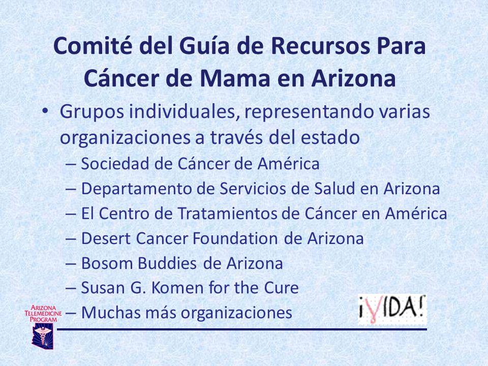 Comité del Guía de Recursos Para Cáncer de Mama en Arizona Grupos individuales, representando varias organizaciones a través del estado – Sociedad de Cáncer de América – Departamento de Servicios de Salud en Arizona – El Centro de Tratamientos de Cáncer en América – Desert Cancer Foundation de Arizona – Bosom Buddies de Arizona – Susan G.