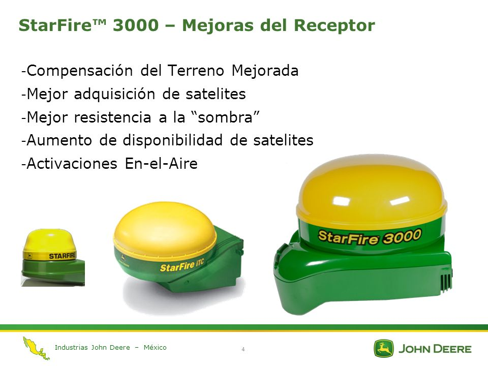 Industrias John Deere – México 4 StarFire 3000 – Mejoras del Receptor - Compensación del Terreno Mejorada - Mejor adquisición de satelites - Mejor res