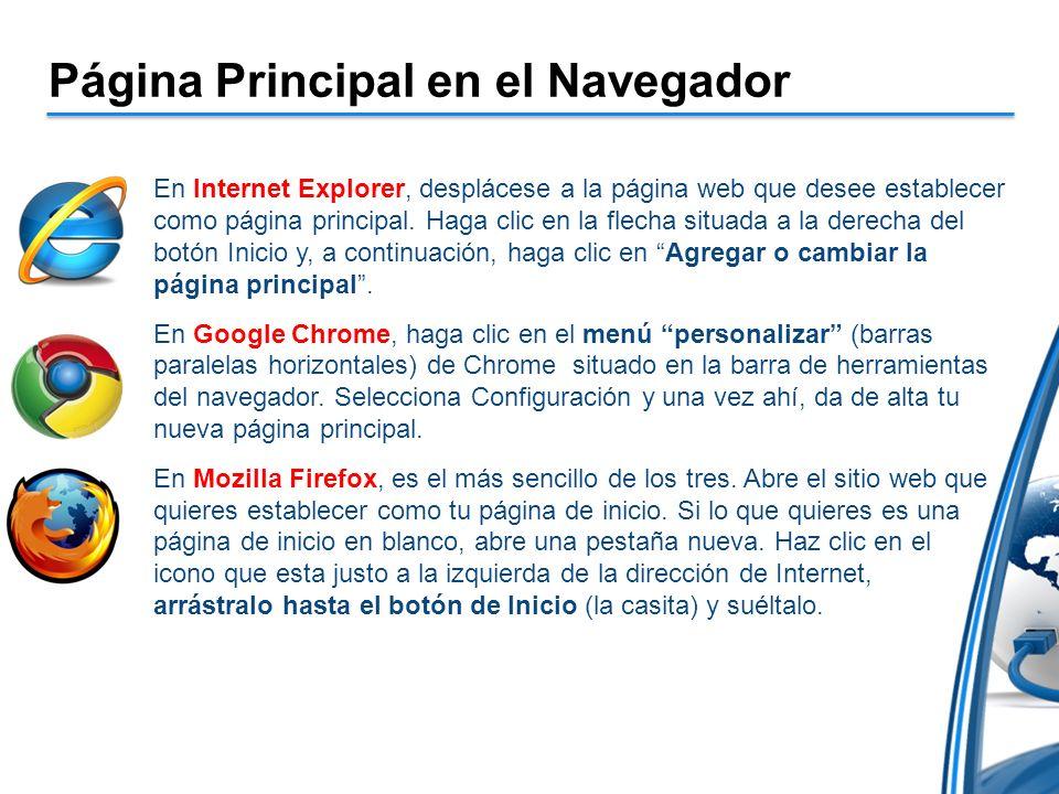 Página Principal en el Navegador En Internet Explorer, desplácese a la página web que desee establecer como página principal. Haga clic en la flecha s