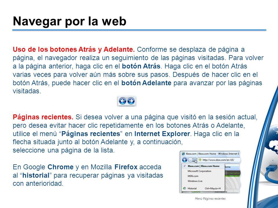 Navegar por la web Uso de los botones Atrás y Adelante. Conforme se desplaza de página a página, el navegador realiza un seguimiento de las páginas vi