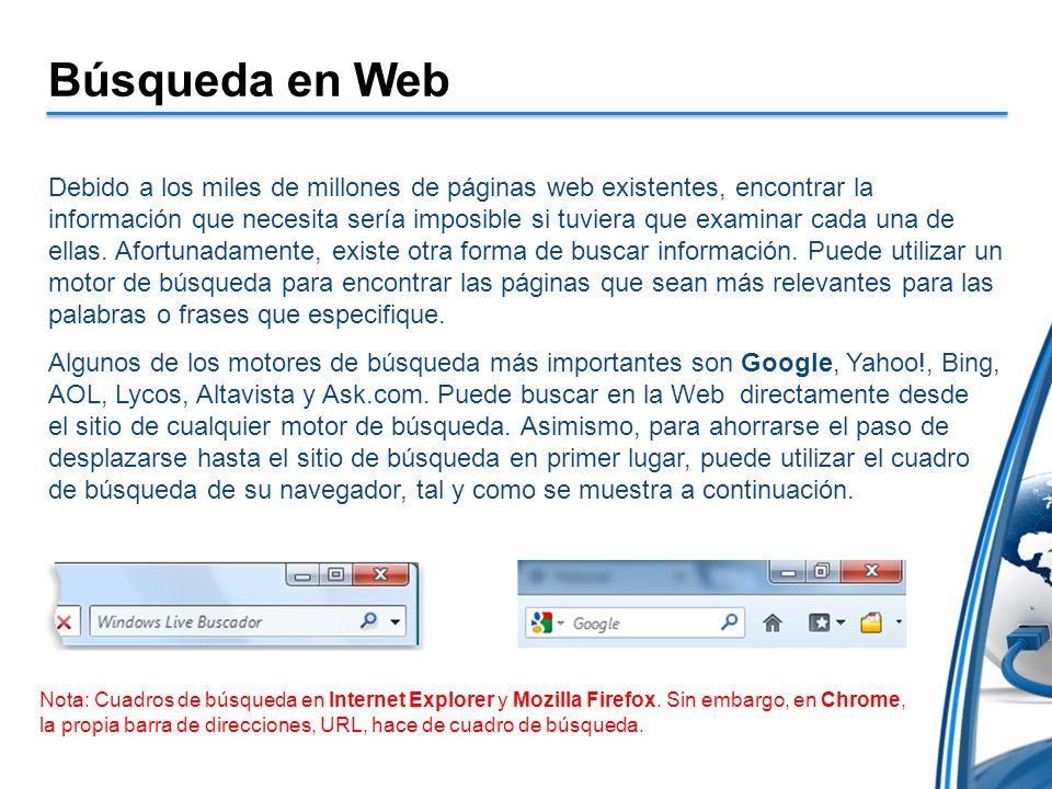 Búsqueda en Web Debido a los miles de millones de páginas web existentes, encontrar la información que necesita sería imposible si tuviera que examina