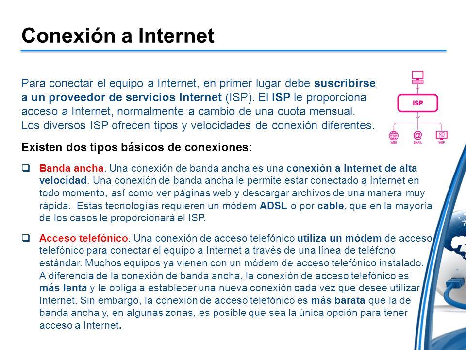 Conexión a Internet Para conectar el equipo a Internet, en primer lugar debe suscribirse a un proveedor de servicios Internet (ISP). El ISP le proporc