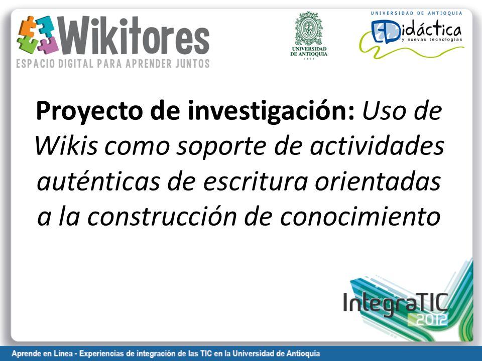 Proyecto de investigación: Uso de Wikis como soporte de actividades auténticas de escritura orientadas a la construcción de conocimiento