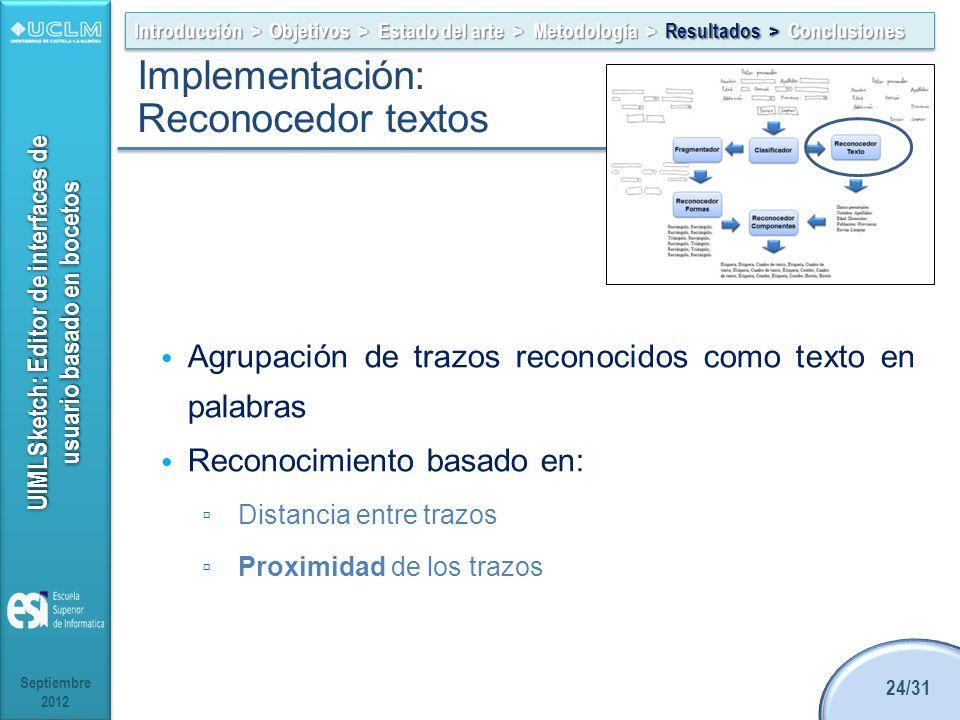 UIMLSketch: Editor de interfaces de usuario basado en bocetos Agrupación de trazos reconocidos como texto en palabras Reconocimiento basado en: Distan