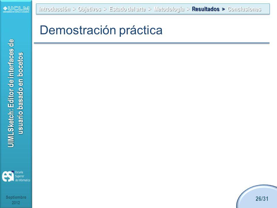 UIMLSketch: Editor de interfaces de usuario basado en bocetos Septiembre 2012 26/31 Introducción > Objetivos > Estado del arte > Metodología > Resultados > Conclusiones Demostración práctica