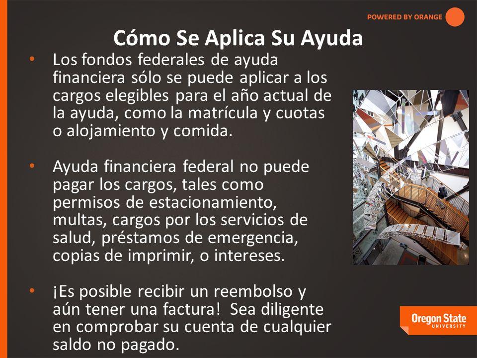 Cómo Se Aplica Su Ayuda Los fondos federales de ayuda financiera sólo se puede aplicar a los cargos elegibles para el año actual de la ayuda, como la matrícula y cuotas o alojamiento y comida.