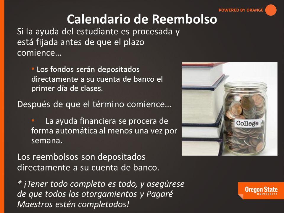Calendario de Reembolso Si la ayuda del estudiante es procesada y está fijada antes de que el plazo comience… Los fondos serán depositados directamente a su cuenta de banco el primer día de clases.