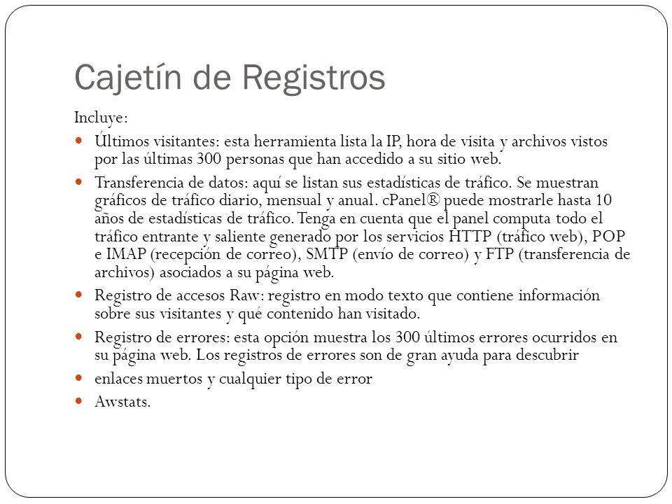 Cajetín de Registros Incluye: Últimos visitantes: esta herramienta lista la IP, hora de visita y archivos vistos por las últimas 300 personas que han
