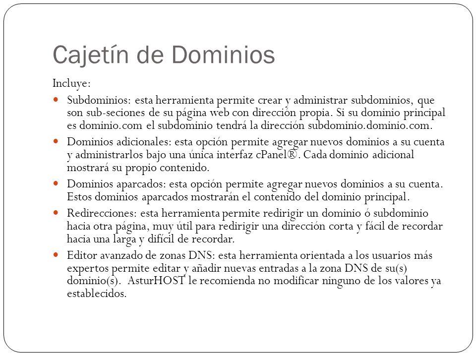 Cajetín de Dominios Incluye: Subdominios: esta herramienta permite crear y administrar subdominios, que son sub-seciones de su página web con direcció