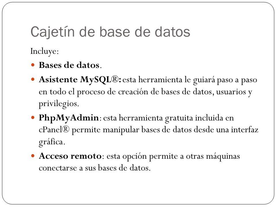 Cajetín de base de datos Incluye: Bases de datos. Asistente MySQL®: esta herramienta le guiará paso a paso en todo el proceso de creación de bases de